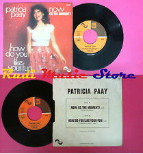 LP 45 7'' PATRICIA PAAY Now is the moment How do you like your fun no cd mc dvd