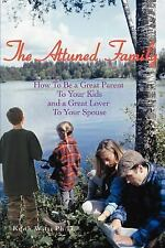 The Attuned Family : How to Be a Great Parent to Your Kids and a Great Lover...