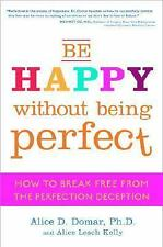 Be Happy Without Being Perfect - Dr. Alice Domar (Break Free from Perfection) HC