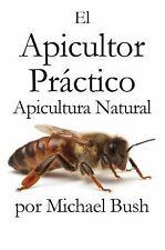 El Apicultor Práctico : Apicultura Natural by Michael Bush (2014, Hardcover)