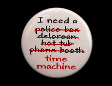 """I NEED A TIME MACHINE - Button Pinback Badge 1.5"""" Time Travel Humor"""