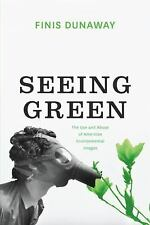 Seeing Green: The Use and Abuse of American Environmental Images, Dunaway, Finis
