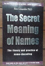 The Secret Meaning of Names Theory and Practice of Name-Decoding Ren Lexander
