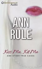 Kiss Me, Kill Me : And Other True Cases 9 by Ann Rule (2014, CD, Abridged)
