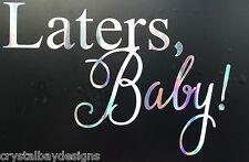 Laters Baby Funny Cute Ripple Holographic Vinyl Car Decal Sticker 20-98