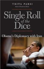 A Single Roll of the Dice : Obama's Diplomacy with Iran by Trita Parsi (2013,...