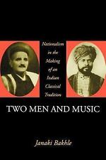Two Men and Music: Nationalism in the Making of an Indian Classical Tradition, J