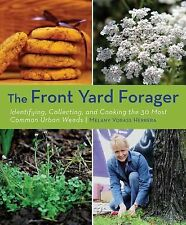 The Front Yard Forager : Identifying, Collecting, and Cooking the 30 Most...