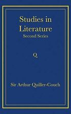 Studies in Literature : Second Series by Arthur Thomas Quiller-Couch (2008,...