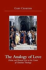 The Analogy of Love: Divine and Human Love at the Center of Christian Theology,
