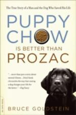 Puppy Chow Is Better Than Prozac : The True Story of a Man and the Dog Who Saved