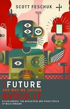 The Future and Why We Should Avoid It: Killer Robots, the Apocalypse and Other T
