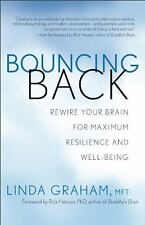 Bouncing Back : Rewiring Your Brain for Maximum Resilience and Well-Being by...