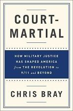 Court-Martial How Military Justice Has Shaped America  by Chris Bray (Hardcover)