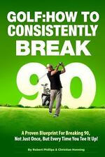 Golf: How to Consistently Break 90 by Robert Phillips and Christian Henning...