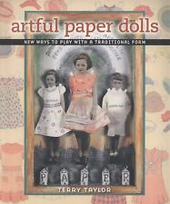 Artful Paper Dolls : New Ways to Play with a Traditional Form by Terry Taylor...