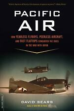 Pacific Air: How Fearless Flyboys, Peerless Aircraft, and Fast Flattops Conquer