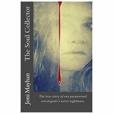 The Soul Collector : The True Story of One Paranormal Investigator's Worst...