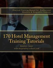 170 Hotel Management Training Tutorials : Practical Training Guide for...