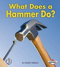 What Does a Hammer Do? (First Step Nonfiction: Tools at Work), Robin Nelson, Acc