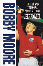 Bobby Moore: The Life and Times of a Sporting Hero, Jeff Powell