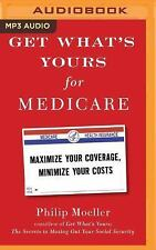 Get What's Yours for Medicare : Maximize Your Coverage, Minimize Your Costs...