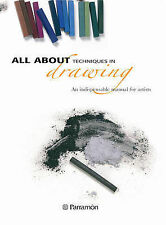All About Techniques in Drawing: An Indispensable Manual for Artists, Parramon (