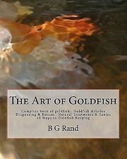 The Art of Goldfish by B. Rand (2011, Paperback)