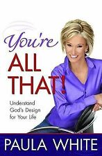 You're All That!: Understand God's Design for Your Life by Paula White