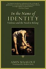 In the Name of Identity : Violence and the Need to Belong by Amin Maalouf...