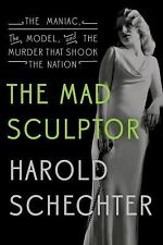 The Mad Sculptor: The Maniac, the Model, and the Murder that Shook the-ExLibrary
