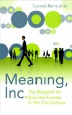 Meaning, Inc.: The Blueprint for Business Success in the 21st Century Bains, Gu