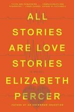 All Stories Are Love Stories : A Novel by Elizabeth Percer (2016, Hardcover)