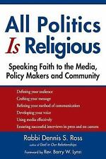 All Politics Is Religious: Speaking Faith to the Media, Policy Makers and Commun