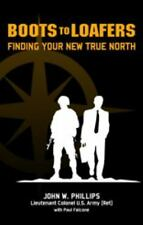 Boots to Loafers, Finding Your New True North by Paul Falcone and J. W. Phillips