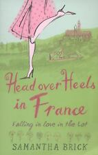Head Over Heels in France: Falling in Love in the Lot, Brick, Samantha, New Book