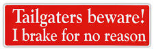 Bumper Stickers - Tailgaters Beware! I Brake For No Reason - Do Not Tail Gate