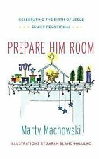 Prepare Him Room : Celebrating the Birth of Jesus Family Devotional by Marty...