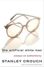 The Artificial White Man: Essays on Authenticity Crouch, Stanley Hardcover