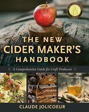 The New Cider Maker's Handbook : A Comprehensive Guide for Craft Producers by...