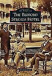 Images of America: The Bedford Springs Hotel by Alison Reed Ross (2012,...