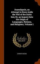 Anacalypsis, an Attempt to Draw Aside the Veil of the Saitic Isis; or, an...
