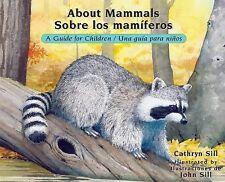 About Mammals: A Guide for Children  Sobre los mamiferos: Una guia para ninos