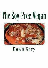 The Soy-Free Vegan: Gluten-Free Sugar-Free Cuisine Grey, Dawn Books-Good Conditi