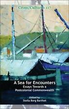 A Sea for Encounters: Essays Towards a Postcolonial Commonwealth (Cross/Cultures