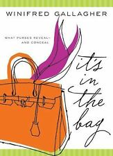 It's in the Bag : What Purses Reveal---And Conceal by Winifred Gallagher...