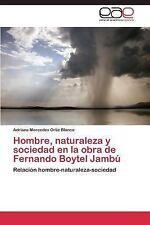 Hombre, Naturaleza y Sociedad en la Obra de Fernando Boytel Jambu by Ortiz...