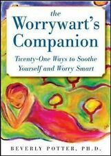 Worrywart's Companion: Twenty-one Ways to Soothe Yourself and Worry Smart by...