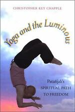 Yoga and the Luminous : Patañjali's Spiritual Path to Freedom by Christopher...