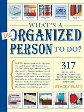 What's a Disorganized Person to Do? : 317 Ways to Unclutter Your Home and Stream
